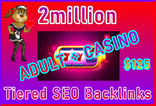 2million SEO Ultra-Safe Tiered ADULT or CASINO Tiered Backlinks