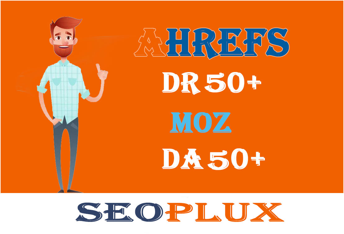 Increase Ahrefs DR 50+ And MOZ DA 50+ Guaranteed