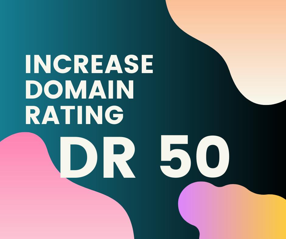 Increase Domain Rating Ahrefs DR 50+