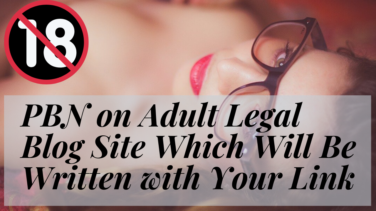 PBN on Adult Legal Blog Site Which Will Be Written with Your Link