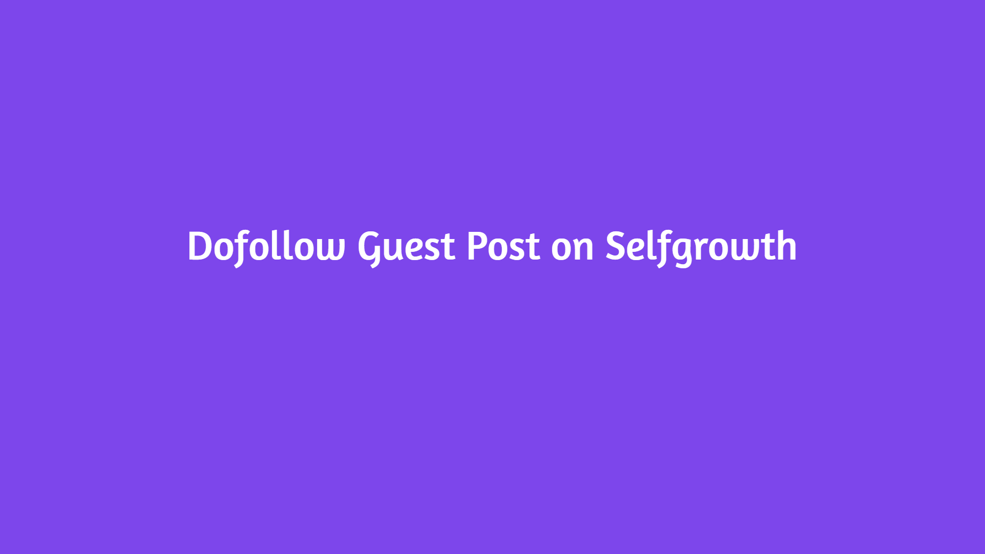 Publish Guest Article on Selfgrowth - Guaranteed Indexed