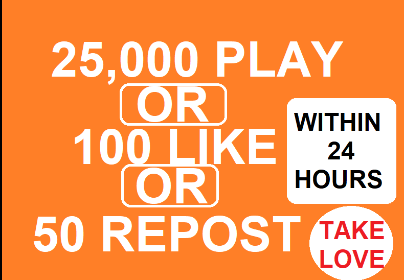 25,000 PLAY OR 100 LIKE OR WITHIN 24 HOURS