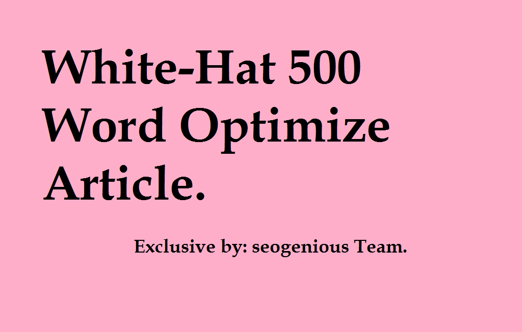 White-Hat 500 Word Optimize Article