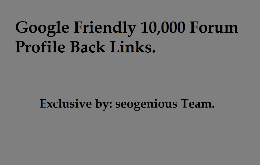 Google Friendly 10,000 Forum Profile Back Links