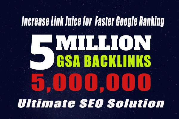 5 Million GSA SEO Backlinks for Increase Your Link Juice