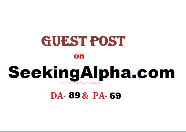 Able to publish content on SeekingAlpha. com DA-89,  PA-69
