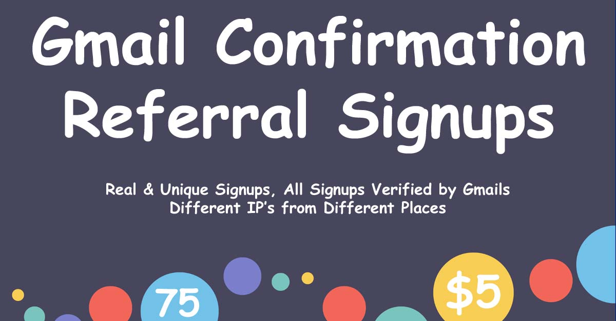 75 Referral Signups with Gmail Confirmation