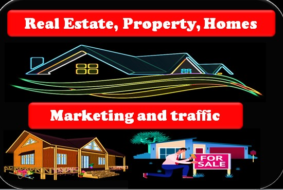 I can marketing or promotion for Real Estate,  Property,  Homes,  house rents and send real traffic