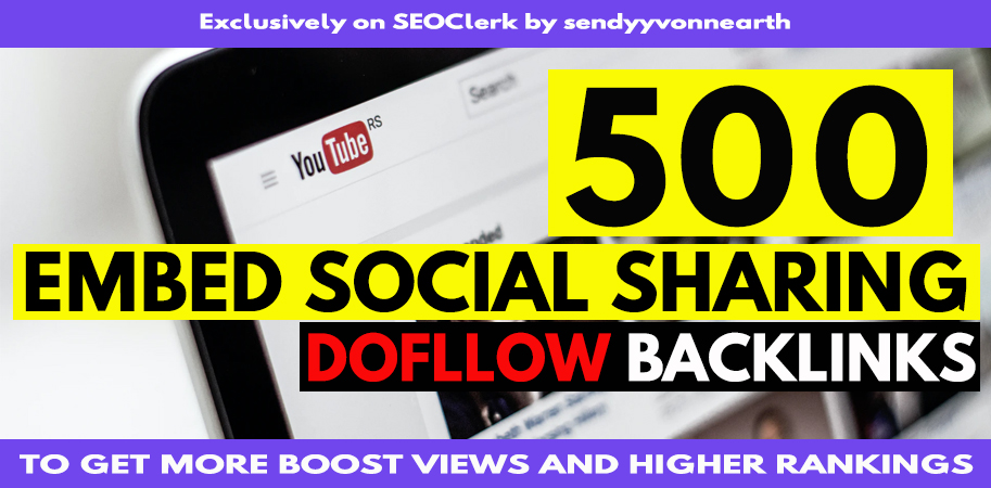 500 You Tube Embed Sharing Dofollow Backlinks