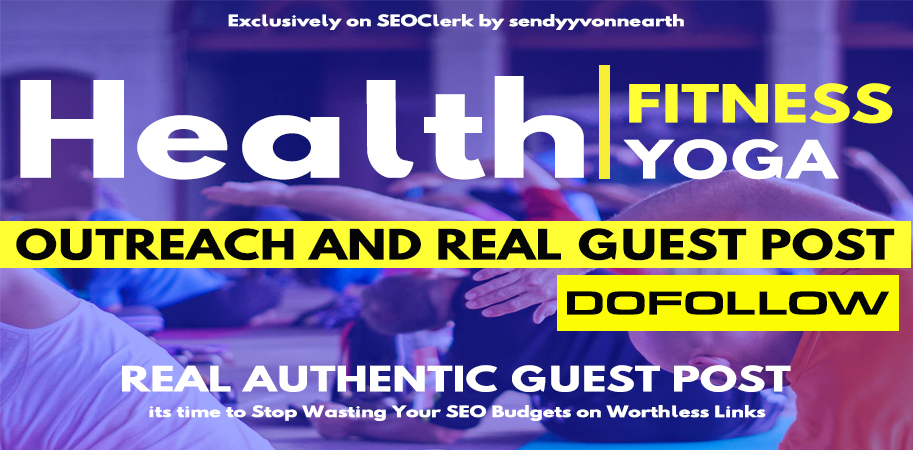 Write and Post Health Guest Post / Fitness Guest Post On High Authority Blog Site