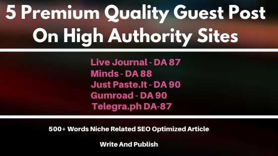Write and Publish 5 Premium Quality Guest Post On High DA 87+ Unique Platforms