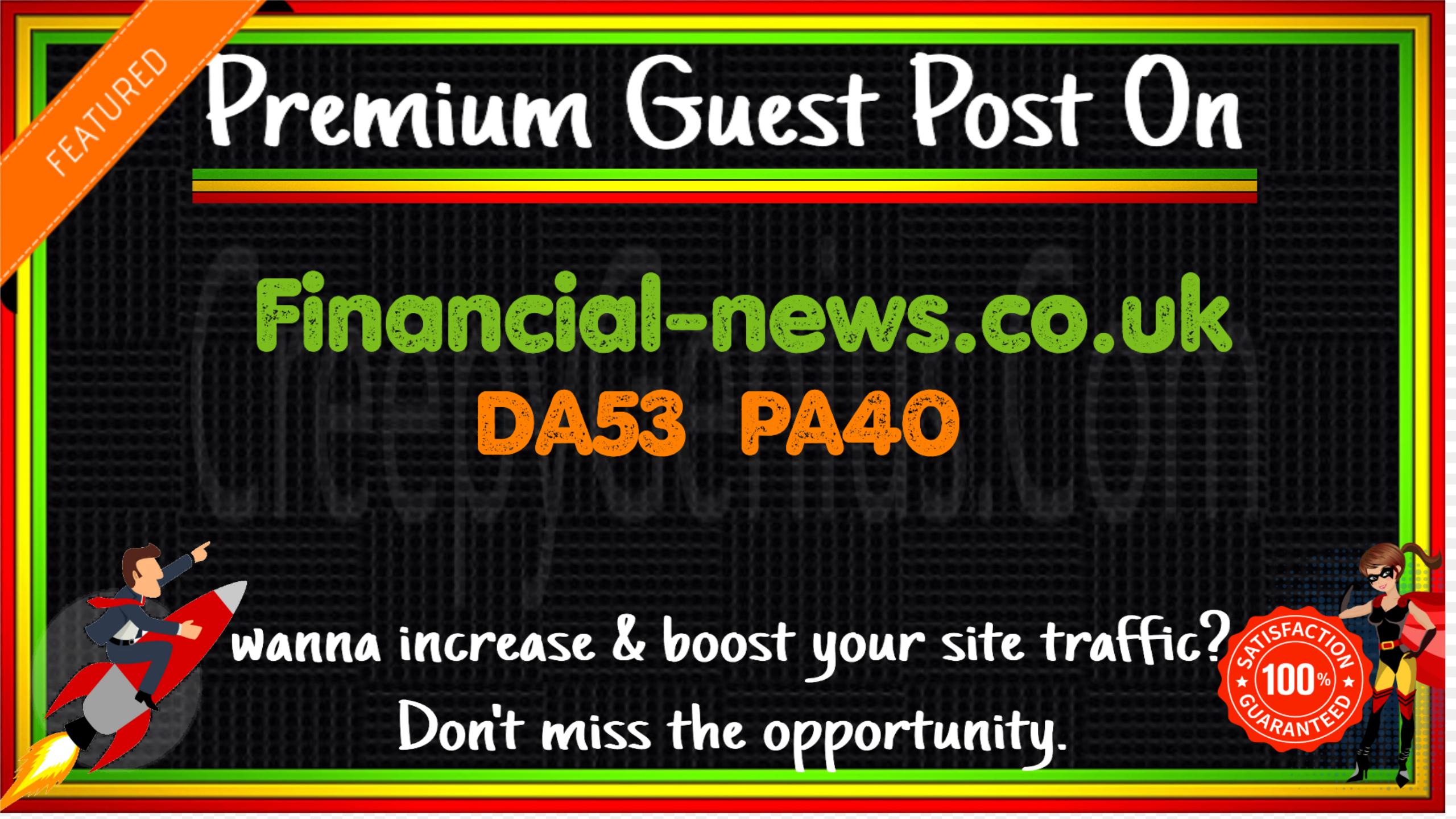 Write & Publish A Guest Post On Financial-news. co. uk DA53 PA40