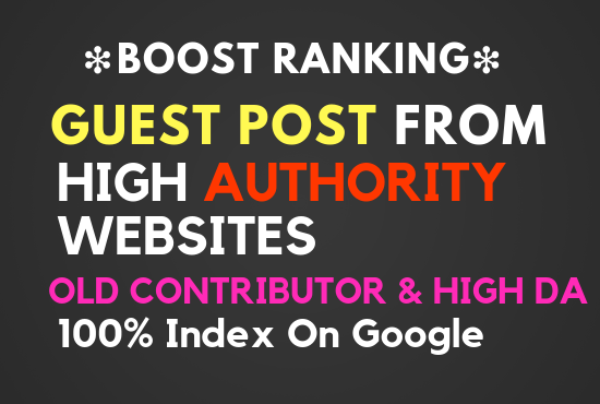 Boost Ranking Guest Post From High Authority Websites High DA