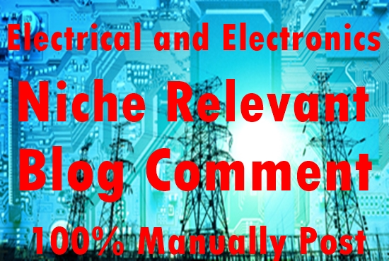 30 electrical and electronics Niche Relevant Blog comment-Top service in Monster Backlinks