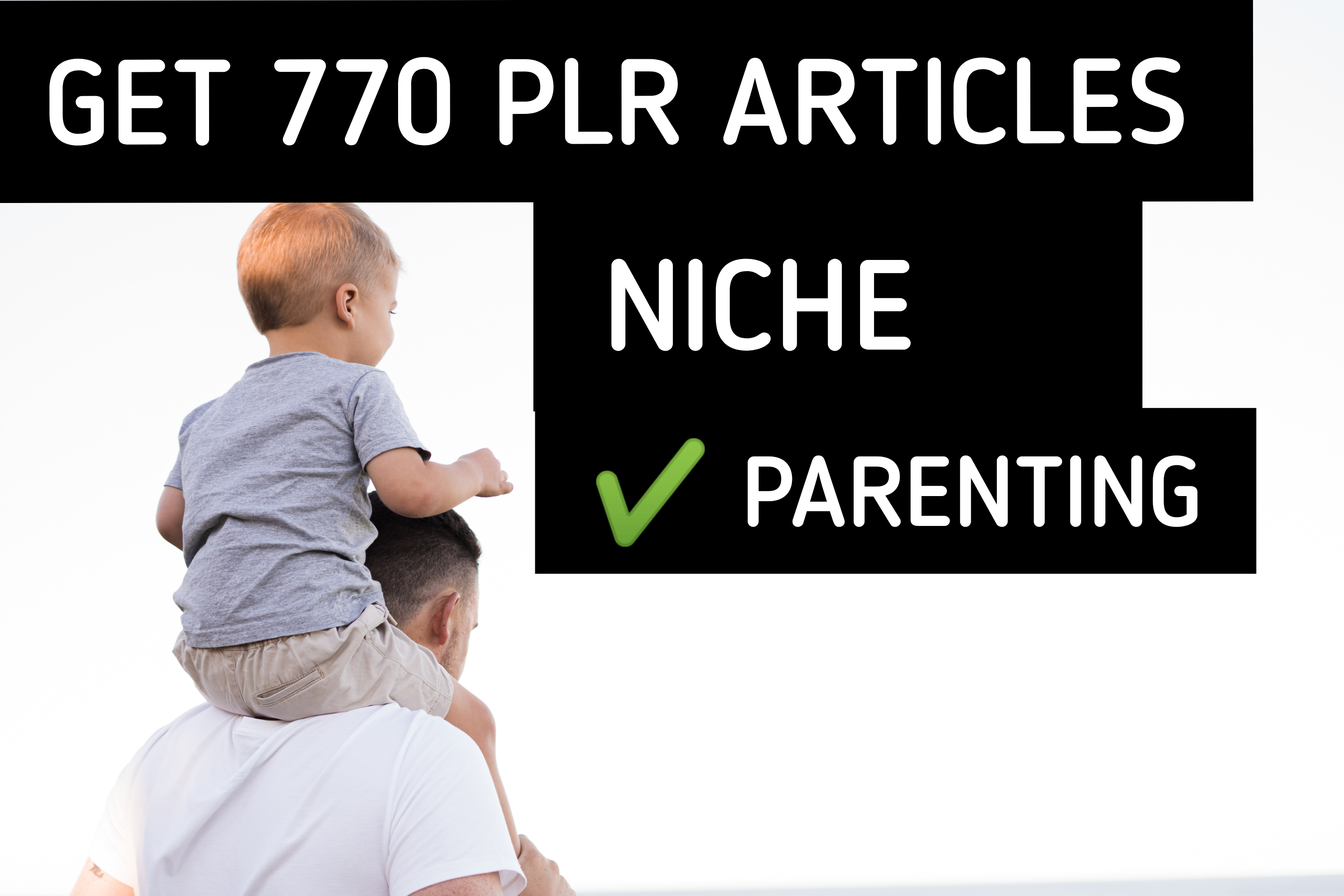 I will send you over 770 Parenting Niche - PLR Articles