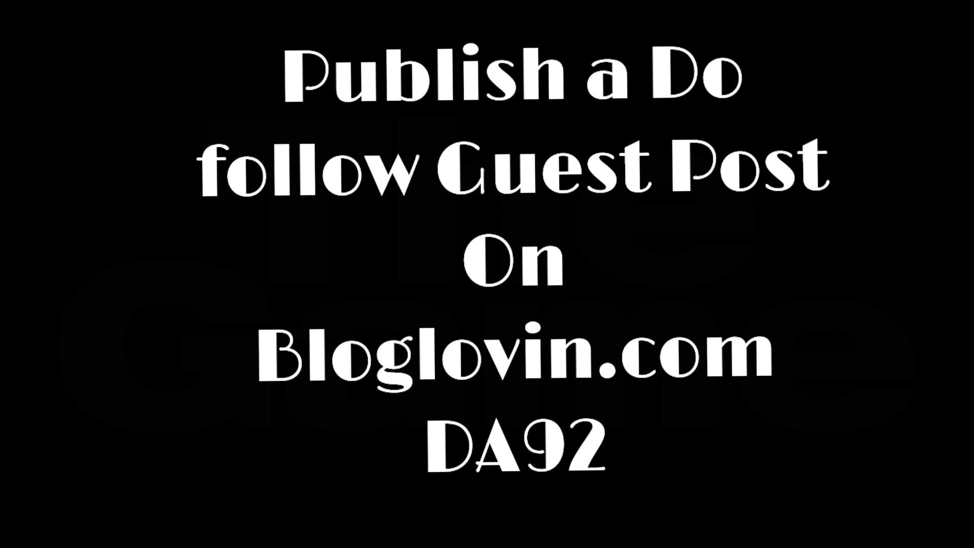 Write And Publish HQ Guest Post On Bloglovin' DA 92
