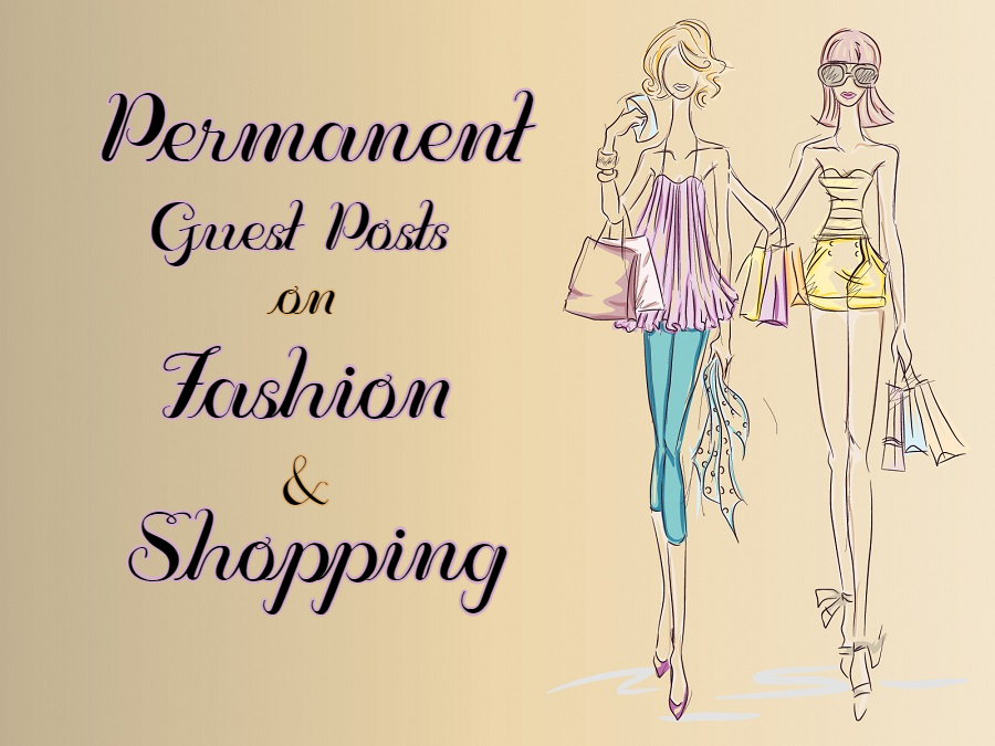 Permanent Guest Posts on Fashion & Shopping Niche...
