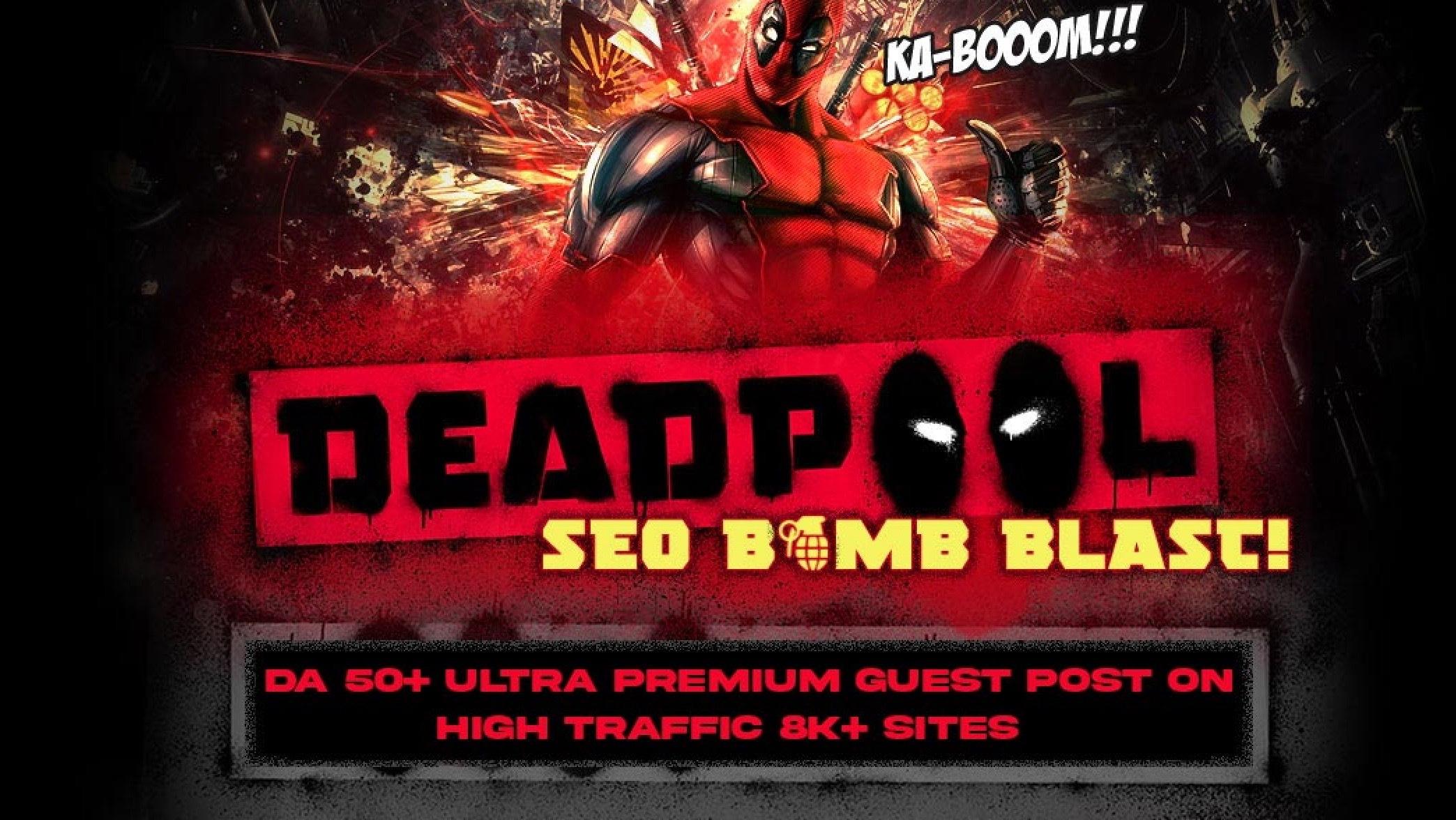 DA 50+ ULTRA Premium Guest Post On High Traffic Site - DEADPOOL SEO BOMB BLAST