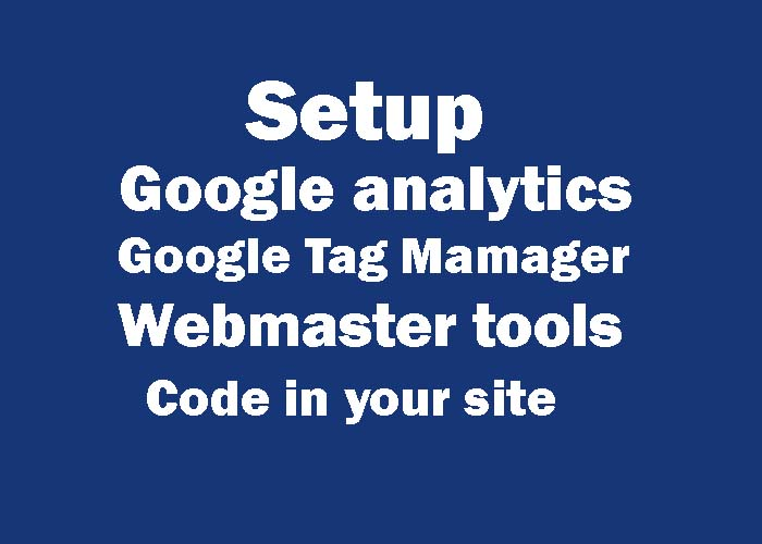 Setup google analytics,  Google Tag manager,  Webmaster tools