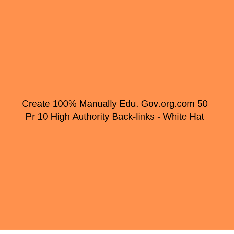 100% Manually Created Edu Gov org com 50 Pr 10 High Authority Backlinks White Hat
