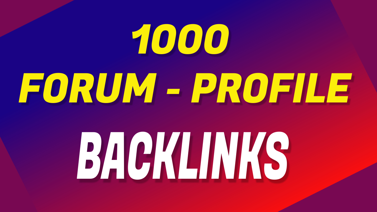 1000 HIgh Quality Forum Profile Backlinks For Help To First Page On Google