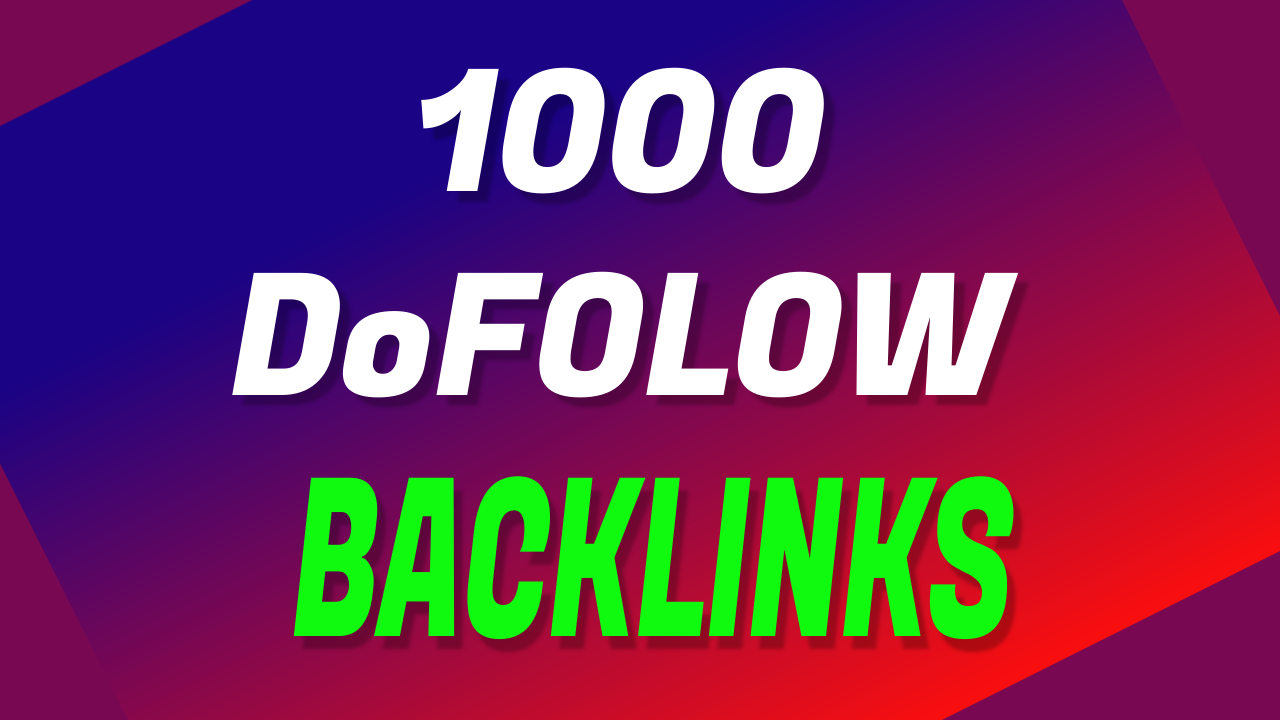 1000 HIgh Quality Do Follow Backlinks For Help To First Page On Google