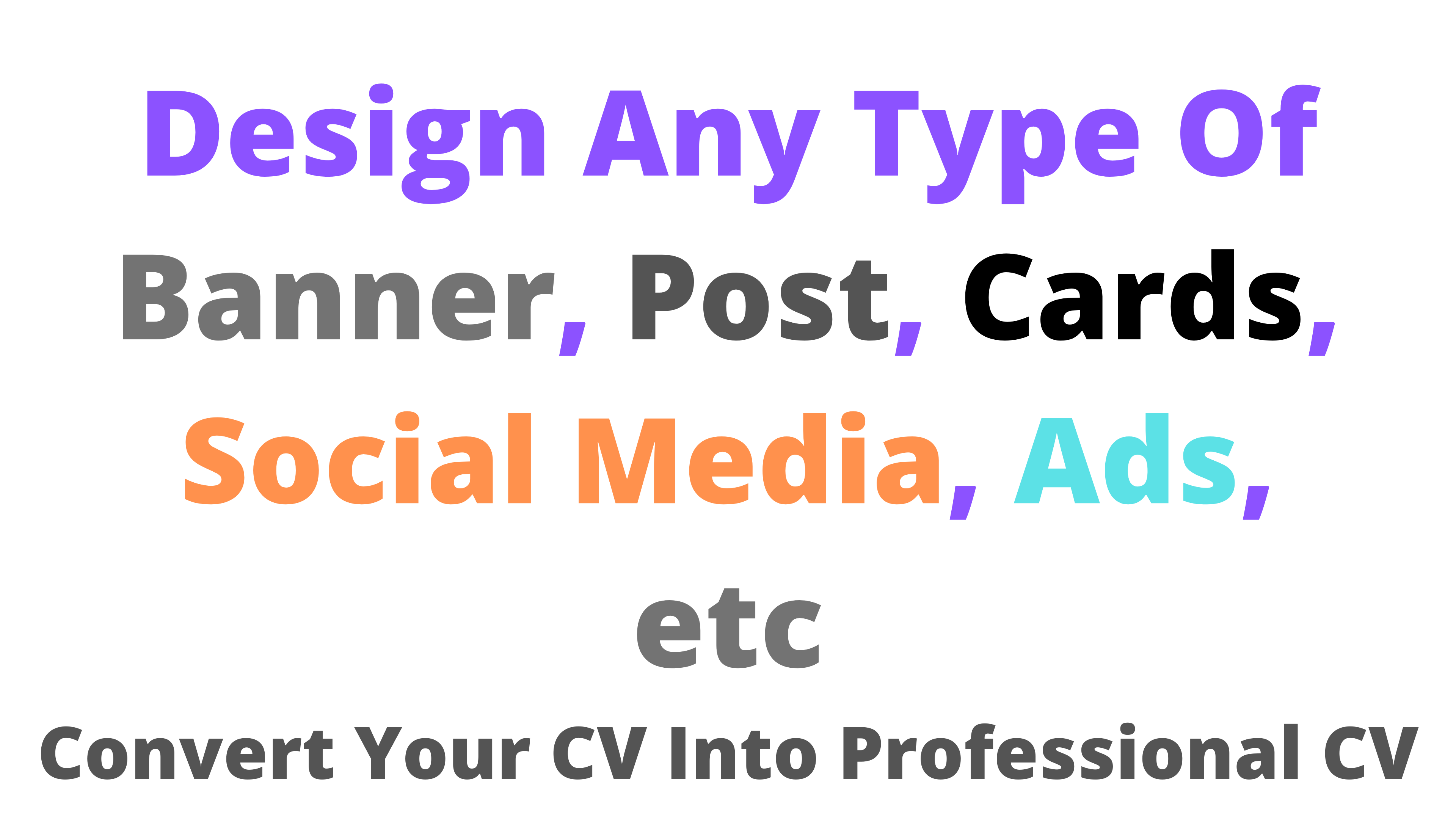 Design Any Type Of Banner,  Post,  Ads,  Cards,  CV etc