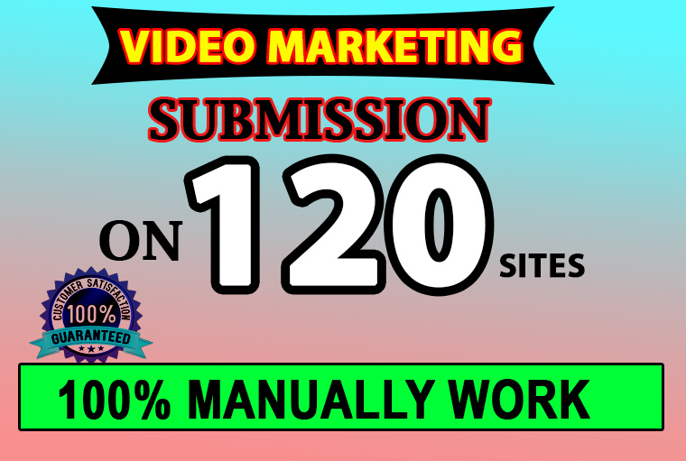 manually video marketing by video submission on 120 video sharing sites