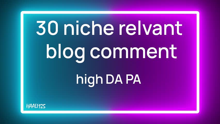 I will provide 30 niche relevant blog comment with high da pa