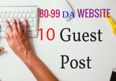 I will write and publish 10 guest post backlinks with 80-99 DA website