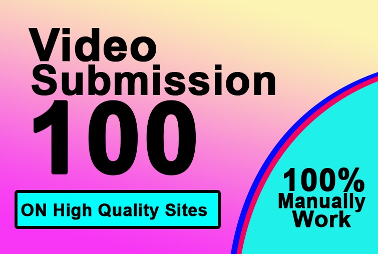100 manually video submissions on high authority sites