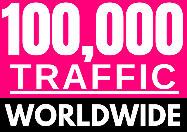 100k traffic will be driven to your site from Worldwide