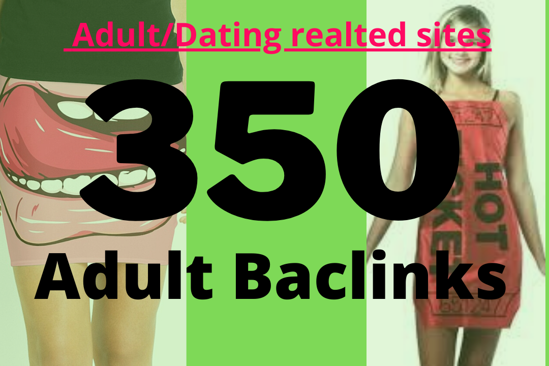 18+X 350+ High quality backlinks for Adult site/Escorts/Dating Rank Booster High Authority Backlinks