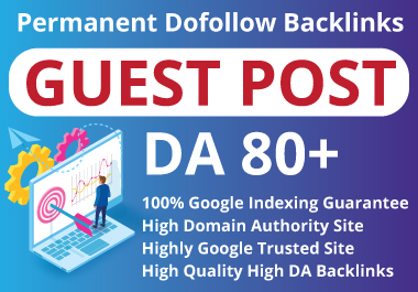 I will Publish 5 guest post on DA 70 to 97 plus site