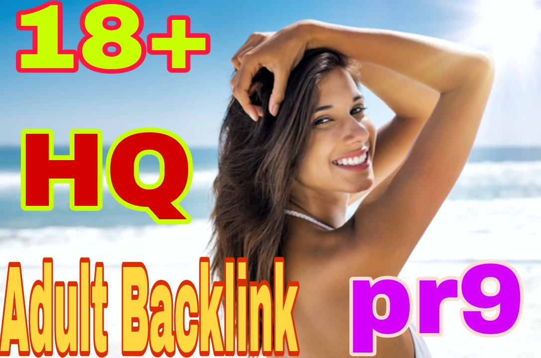 I will do Adult site 250+ dofollow Backlinks Up to pr10 easily Google Ranking