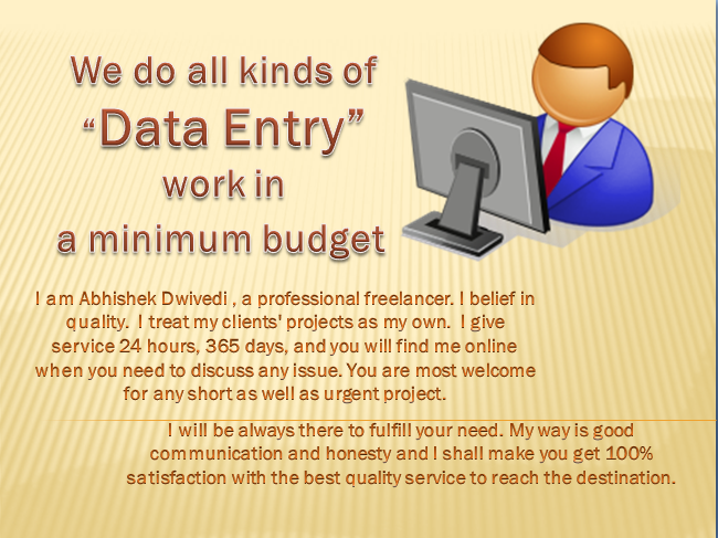 We do all kinds of Data Entry work in a minimum budget.