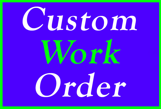 Custom Order Work with Instant Delivery For My Clients