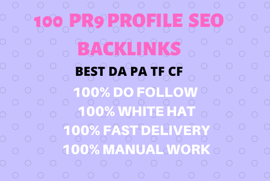 Manually Create 100 pr9 da profile backlinks