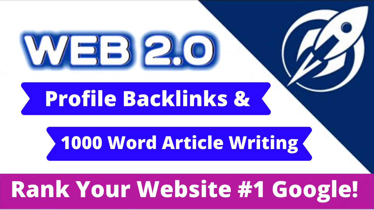 High Quality Web 2.0 profiles Backlinks & 1000 Word Article Writing For Your Website