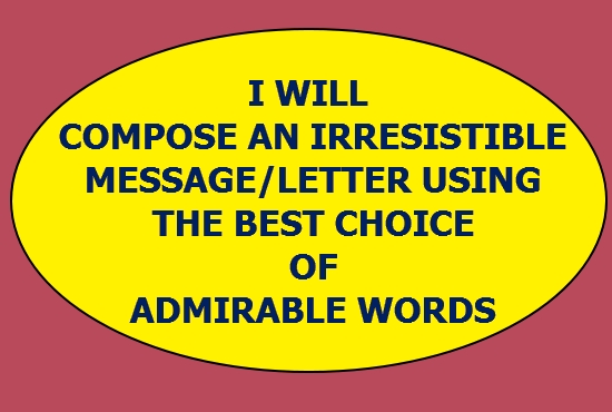 I Will Compose an IRRESISTIBLE Message/Letter Using the Best Choice of WORDS