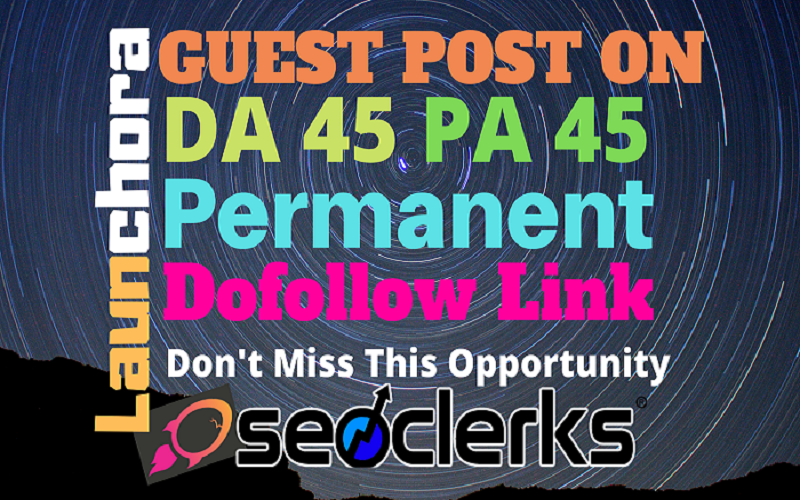 Publish Guest Post On launchora. com DA45 PA45 With 100 Guarantee Google Indexing