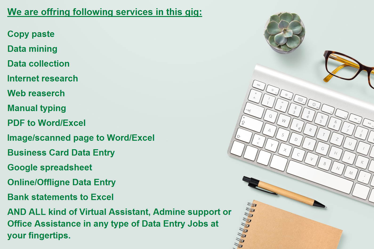 I will do Word and Excel Data Entry,  Web Reserch and typing