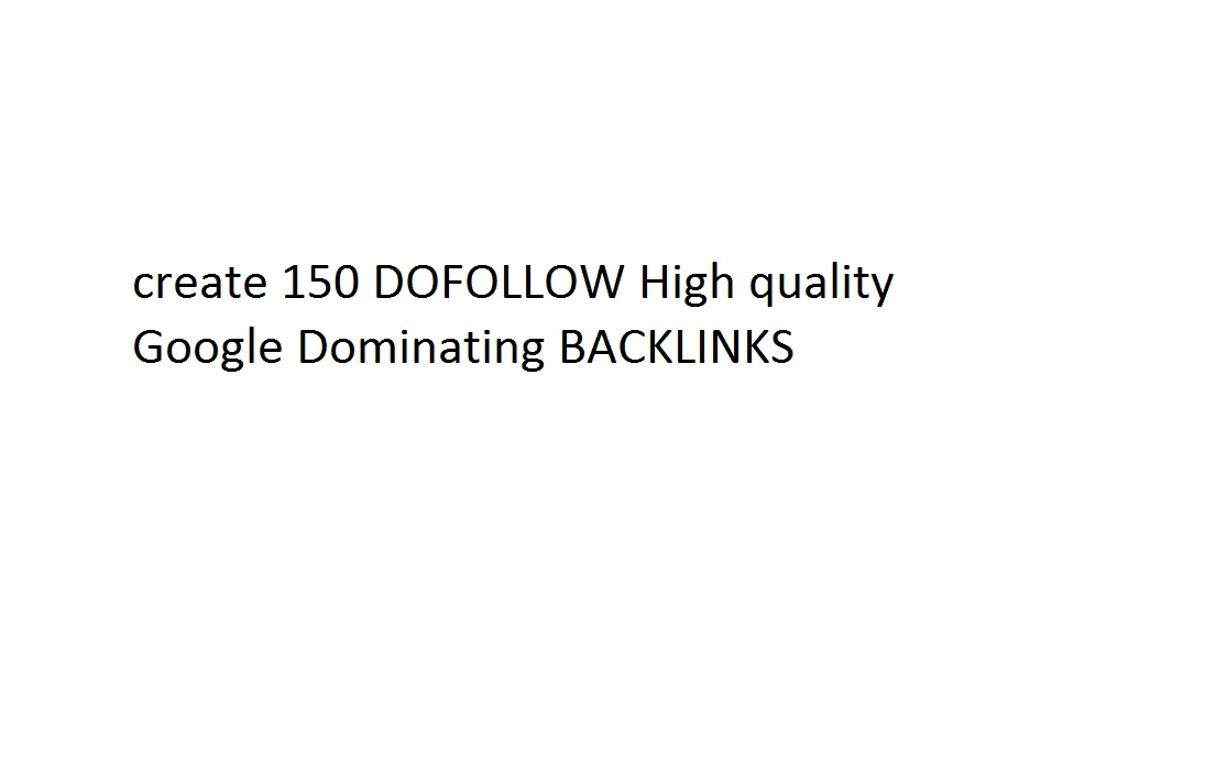 create 150 DOFOLLOW High quality Google Dominating BACKLINKS