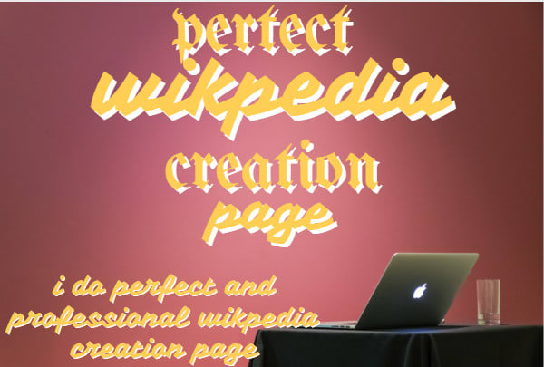 I will do professional wikpedia, wik page for artist, wik pedia approval
