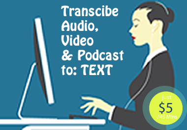 I will transcribe audio,  video and podcast of up to 45 minutes to text