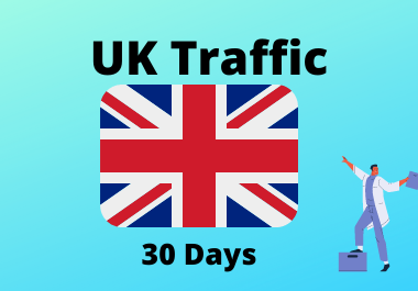 30 day traffic from UK,  United Kndom for 1 month country targeted traffic
