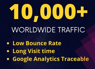 Real 10,000 + WORLDWIDE Web Traffic google analytics traceable and low bounce rate