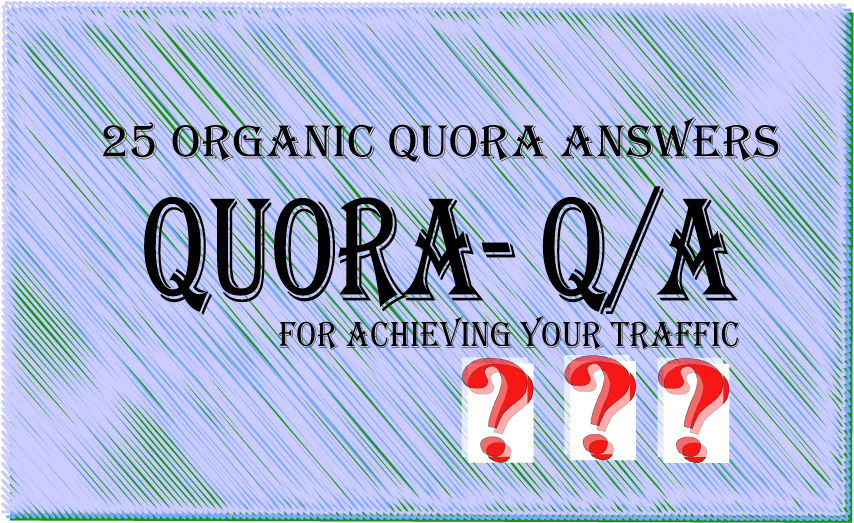 25 Quora answers with your link & get your targeted traffic