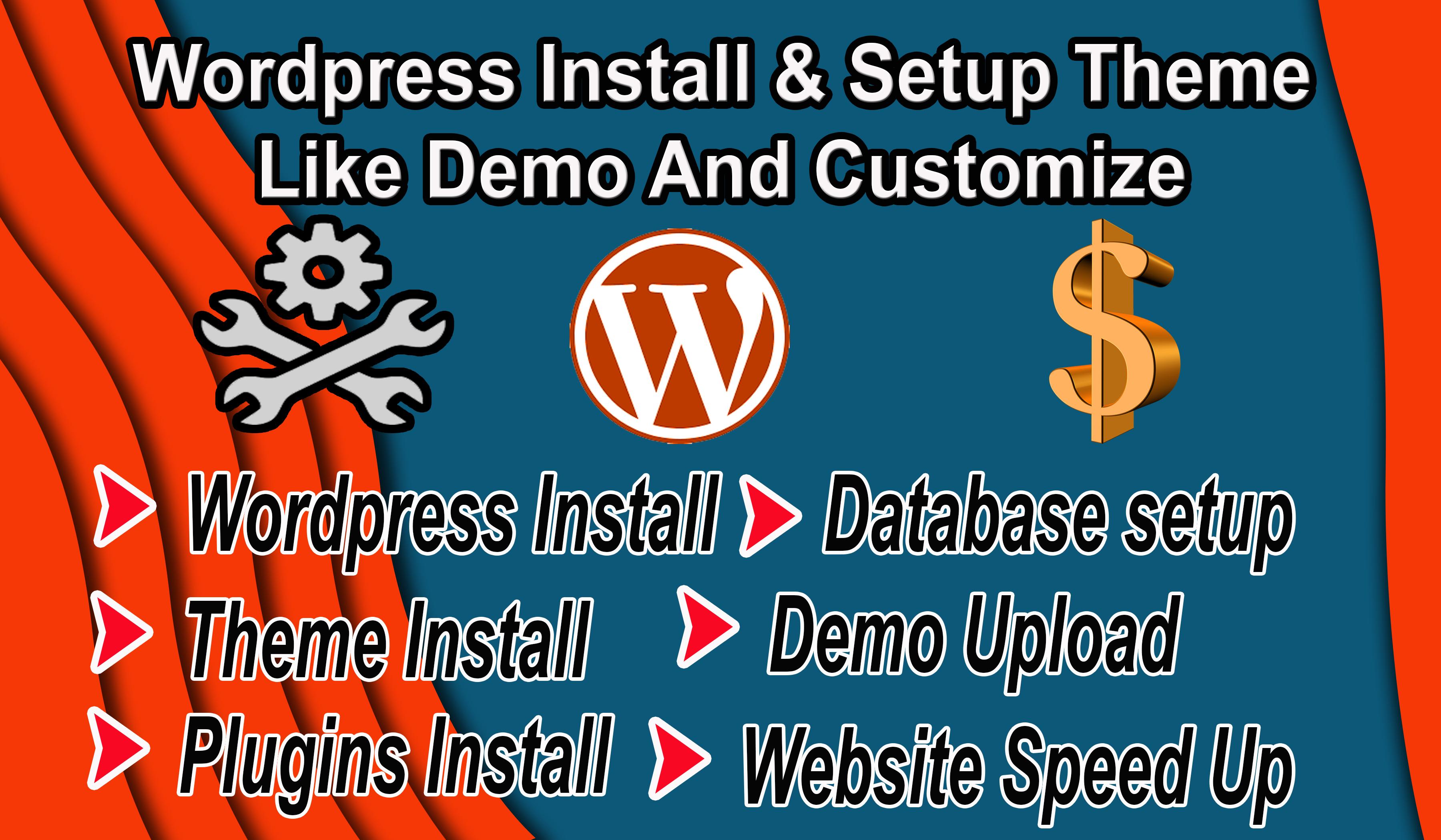 I will install WordPress,  theme setup,  demo Upload,  Speed Up And Do customization