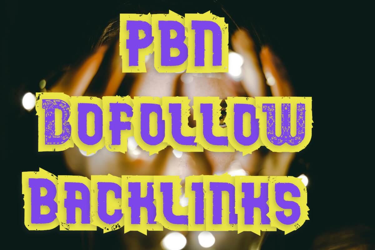 build PBN Do follow Backlinks with High DA/PA/TF/CF for google rank